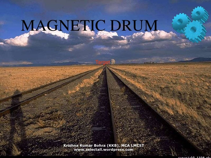 MAGNETIC DRUM<br />Target<br />Krishna Kumar Bohra (KKB), MCA LMCST<br />www.selectall.wordpress.com<br />