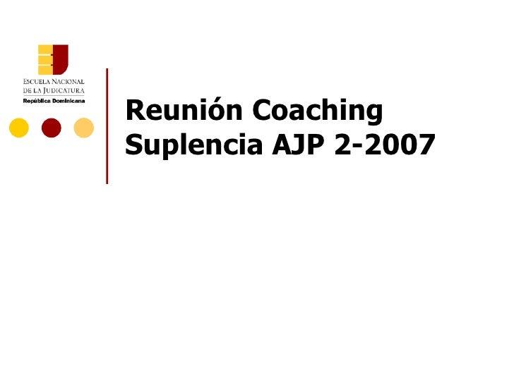 Reunión Coaching Suplencia AJP 2-2007