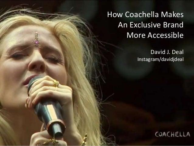 How Coachella Makes An Exclusive Brand More Accessible David J. Deal Instagram/davidjdeal