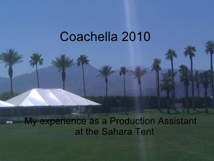 Coachella 2010 <ul><li>My experience as a Production Assistant at the Sahara Tent </li></ul>