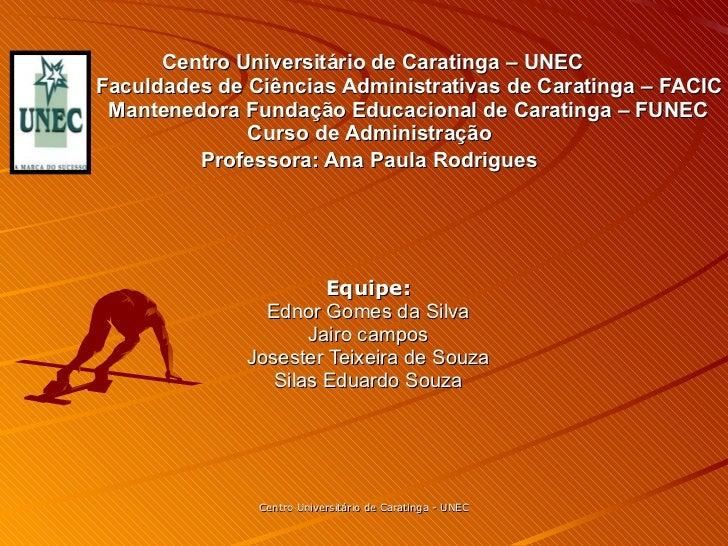 Centro Universitário de Caratinga – UNEC Faculdades de Ciências Administrativas de Caratinga – FACIC   Mantenedora Fundaçã...