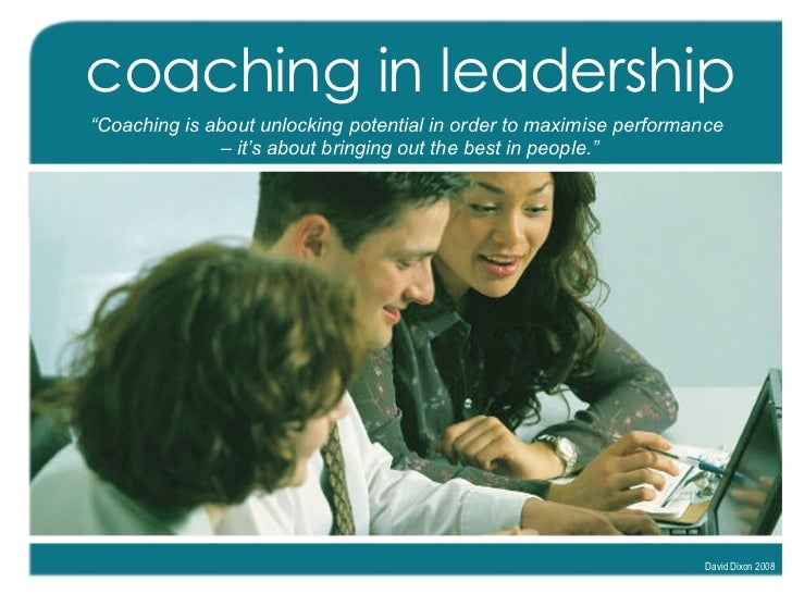 """coaching in leadership """" Coaching is about unlocking potential in order to maximise performance  –  it's about bringing ou..."""