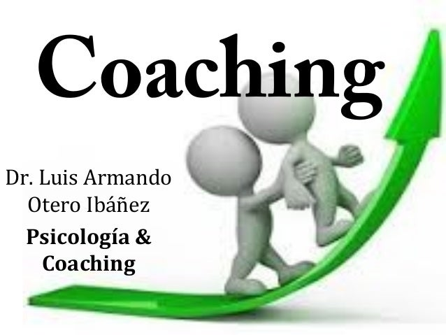 Coaching Dr. Luis Armando Otero Ibáñez Psicología & Coaching