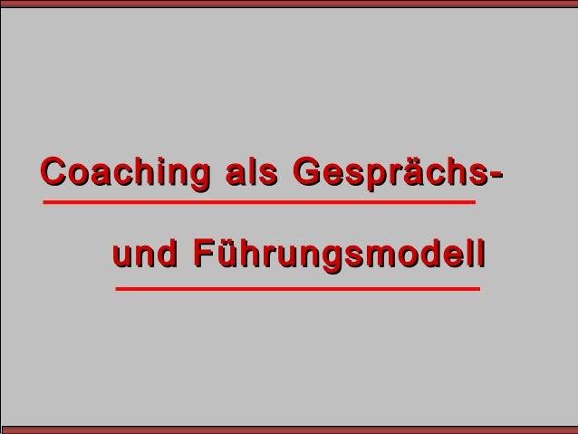 Coaching als Gesprächs-Coaching als Gesprächs- und Führungsmodellund Führungsmodell
