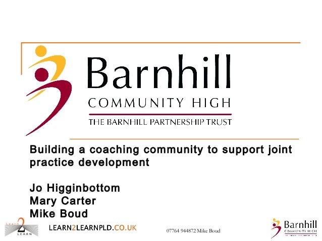 Building a coaching community to support joint practice development Jo Higginbottom Mary Carter Mike Boud 07764 944872 Mik...
