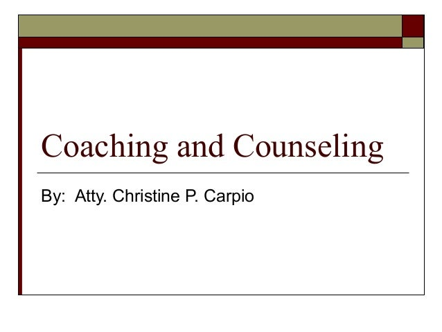 Coaching and Counseling By: Atty. Christine P. Carpio