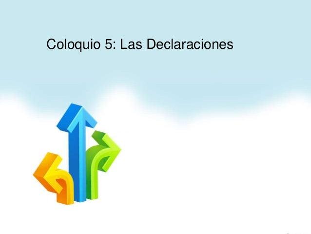 Coloquio 5: Las Declaraciones