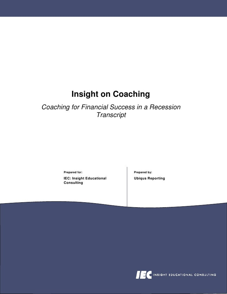 Insight on Coaching Coaching for Financial Success in a Recession                   Transcript            Prepared for:   ...