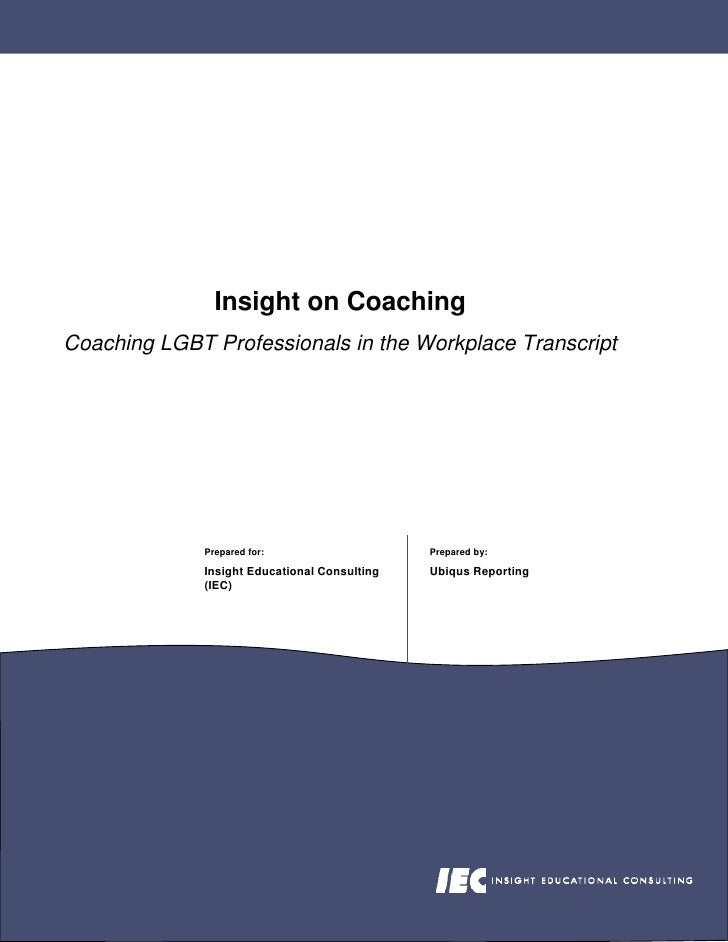 Insight on Coaching Coaching LGBT Professionals in the Workplace Transcript                   Prepared for:               ...