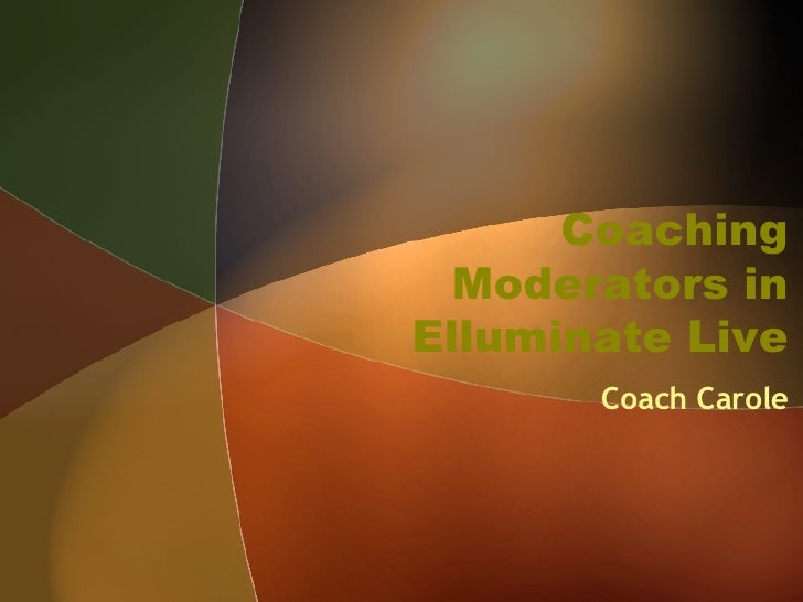Coaching Moderators in Elluminate Live Coach Carole