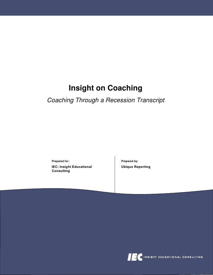 Insight on Coaching Coaching Through a Recession Transcript      Prepared for:              Prepared by:   IEC: Insight Ed...