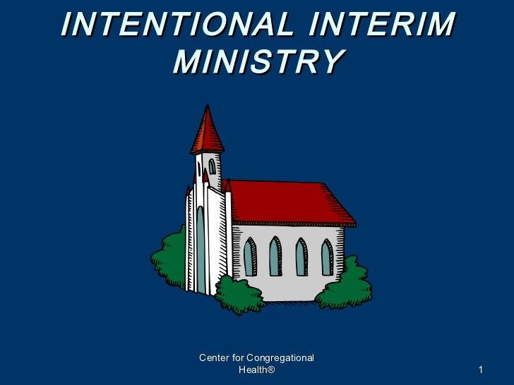 INTENTIONAL INTERIM     MINISTRY      Center for Congregational               Health®            1