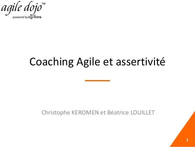 Coaching Agile et assertivité Christophe KEROMEN et Béatrice LOUILLET 1
