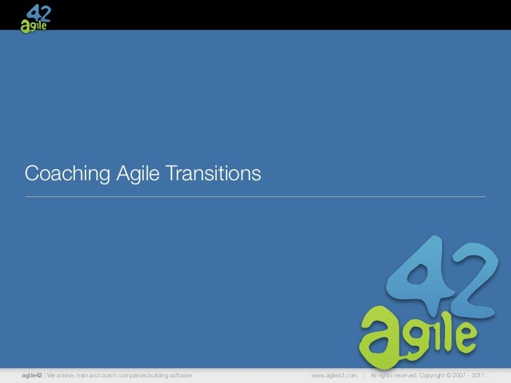 Coaching Agile Transitionsagile42 | We advise, train and coach companies building software   www.agile42.com |   All right...