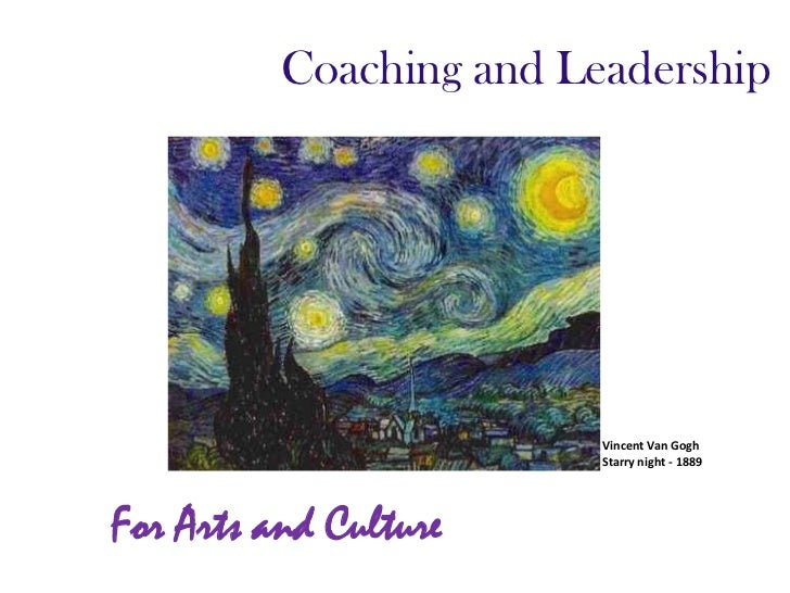 Coaching and Leadership                         Vincent Van Gogh                         Starry night - 1889For Arts and C...