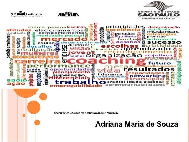 Coaching na atuação do profissional da informação Adriana Maria de Souza