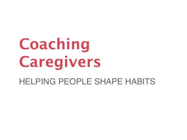 CoachingCaregiversHELPING PEOPLE SHAPE HABITS