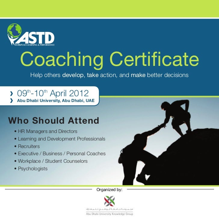 Coaching Certificate        Help others develop, take action, and make better decisions  09th-10th April 2012  Abu Dhabi U...
