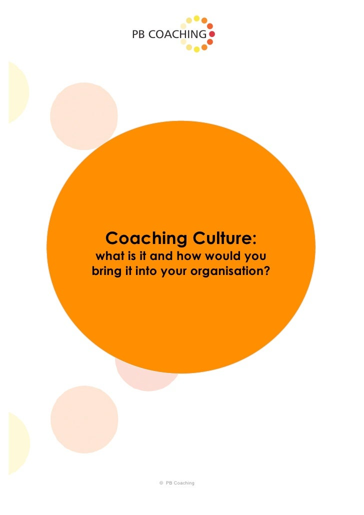 Coaching Culture:what is it and how would youbring it into your organisation?            © PB Coaching