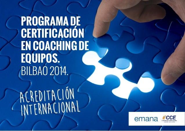 PROGRAMA DE CERTIFICACIÓN EN COACHING DE EQUIPOS. BILBAO 2014.  EDITACIÓN ACR TERNACIONAL IN 1
