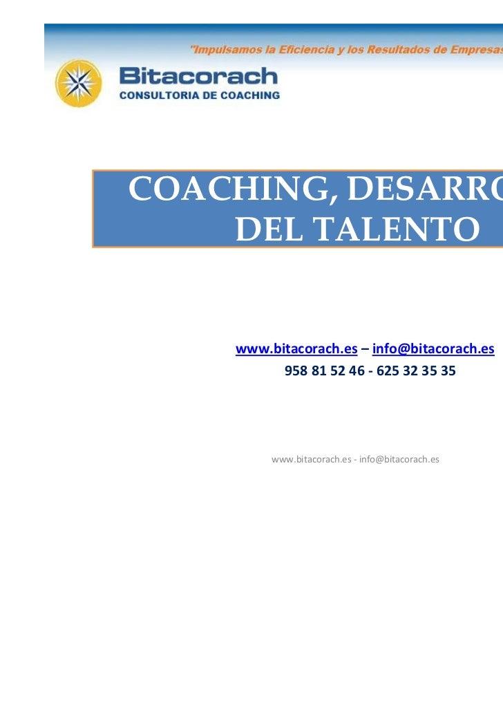 COACHING, DESARROLLO    DEL TALENTO    www.bitacorach.es – info@bitacorach.es          958 81 52 46 - 625 32 35 35        ...