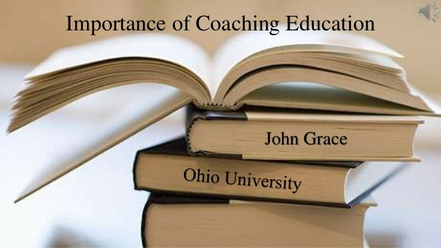 Importance of Coaching Education  John Grace