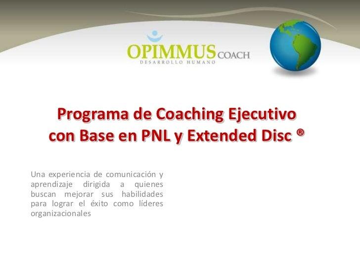 Programa de Coaching Ejecutivo    con Base en PNL y Extended Disc ®Una experiencia de comunicación yaprendizaje dirigida a...