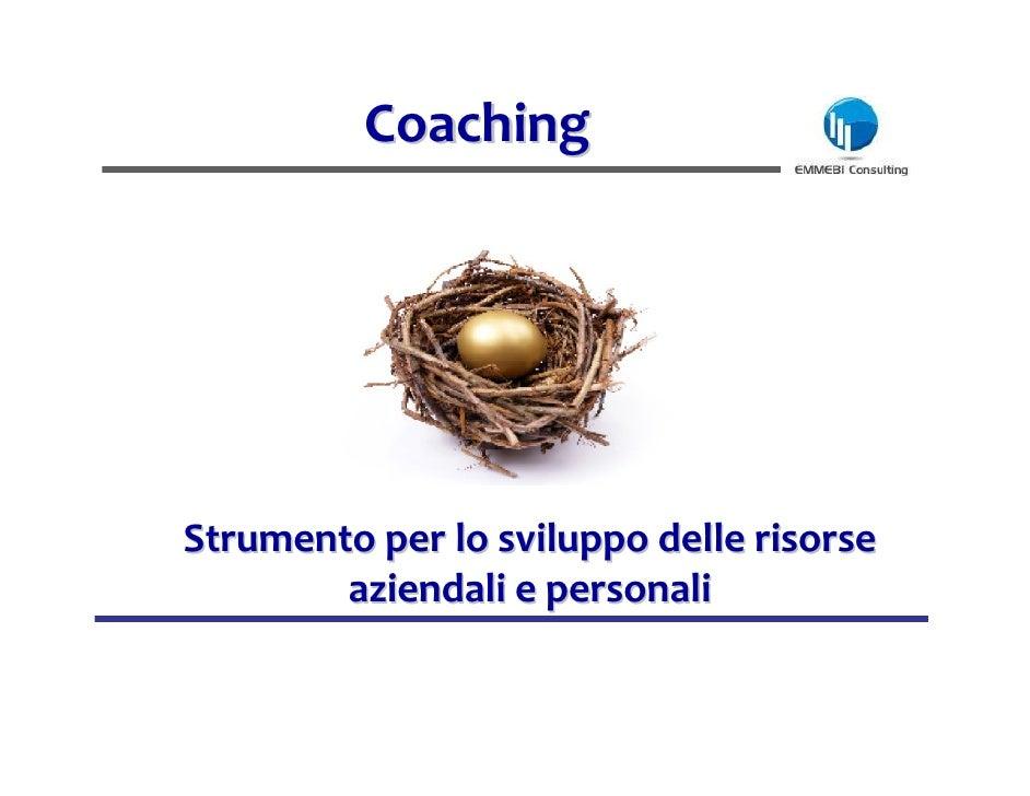 Coaching     Strumento per lo sviluppo delle risorse         aziendali e personali