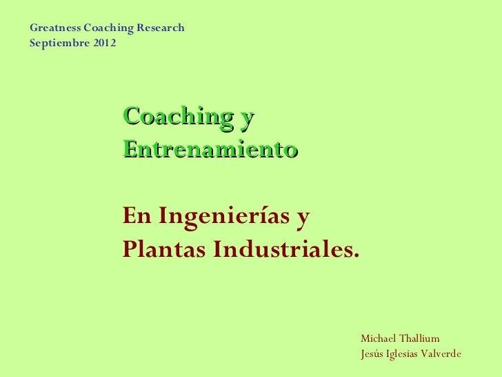 Greatness Coaching ResearchSeptiembre 2012                Coaching y                Entrenamiento                En Ingeni...