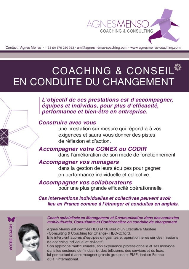 COACHING & CONSEILEN CONDUITE DU CHANGEMENTContact : Agnes Menso - + 33 (0) 676 280 953 - am@agnesmenso-coaching.com - www...
