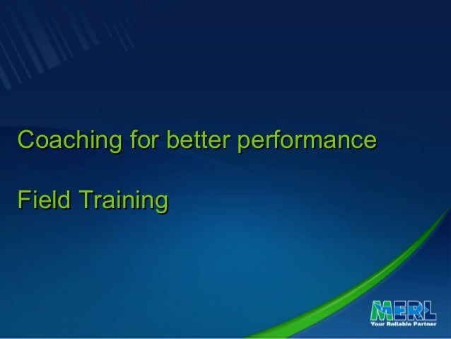 Coaching for better performanceCoaching for better performanceField TrainingField Training