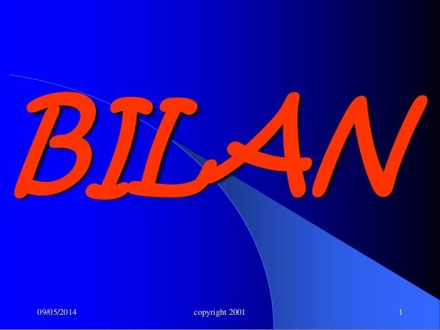 09/05/2014 copyright 2001 1 BILAN