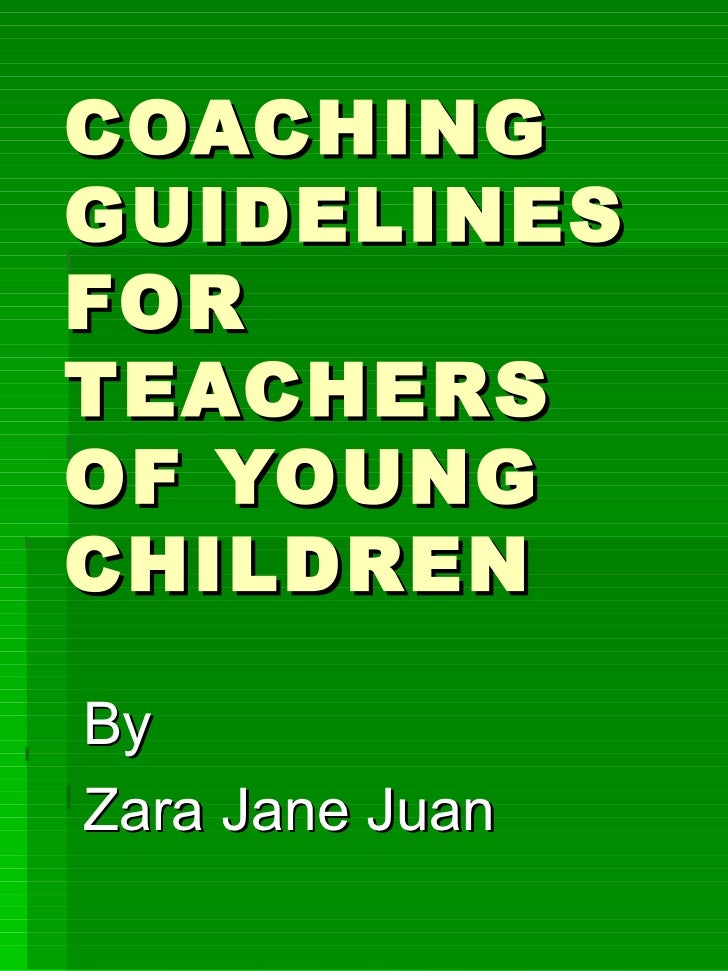 COACHING GUIDELINES FOR TEACHERS OF YOUNG  CHILDREN By Zara Jane Juan