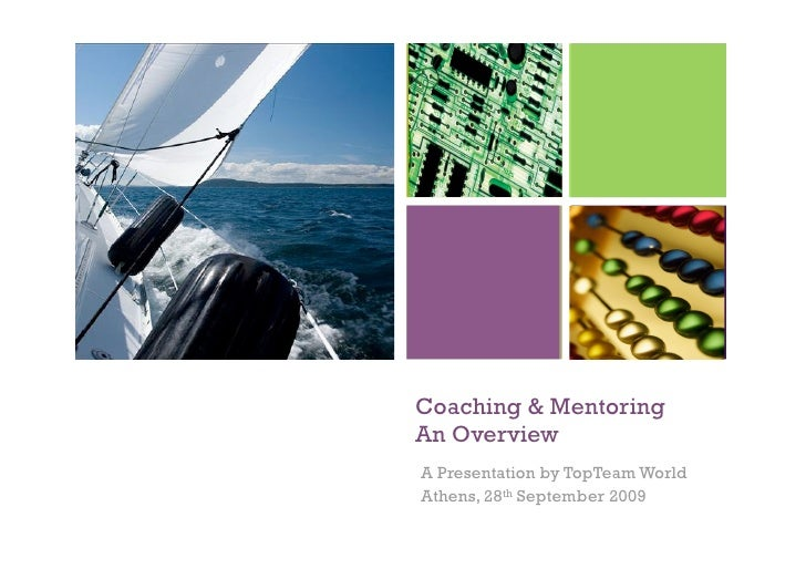 1     Coaching & Mentoring An Overview A Presentation by TopTeam World Athens, 28th September 2009