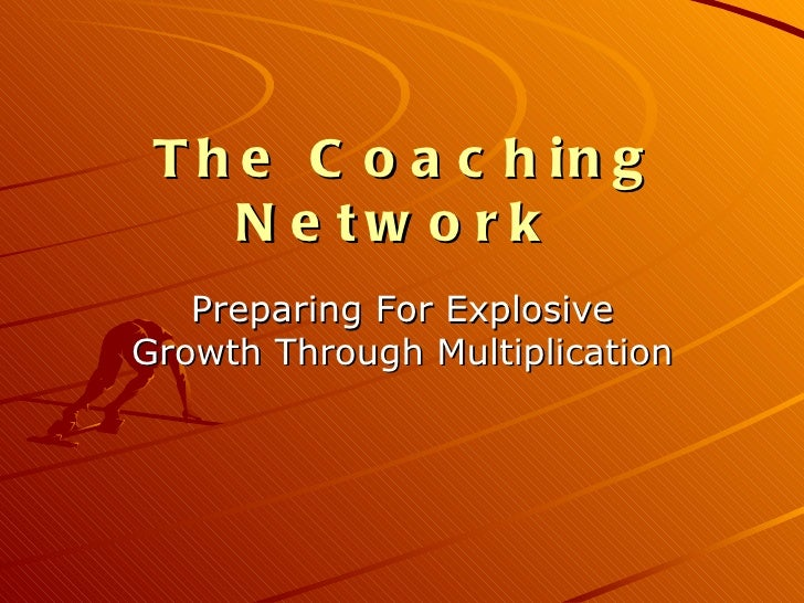 The Coaching Network   <ul><li>Preparing For Explosive Growth Through Multiplication </li></ul>