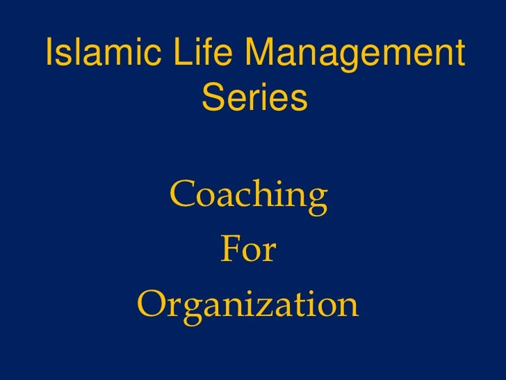 Islamic Life Management <br />Series<br />Coaching <br />For <br />Organization<br />