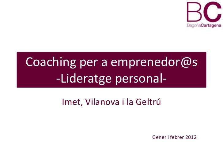 Coaching per a emprenedor@s     -Lideratge personal-     Imet, Vilanova i la Geltrú                            Gener i feb...