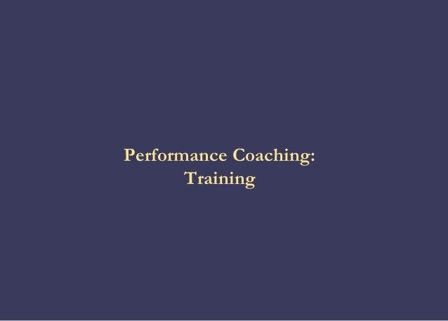 Performance Coaching:       Training
