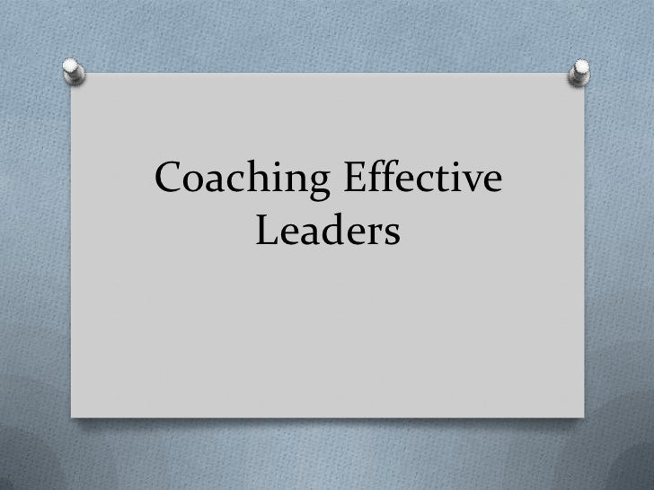 Coaching Effective    Leaders