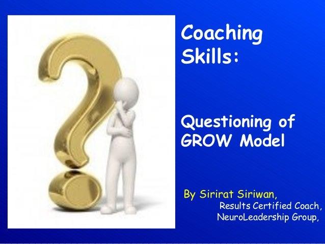 CoachingSkills:Questioning ofGROW ModelBy Sirirat Siriwan,Results Certified Coach,NeuroLeadership Group,