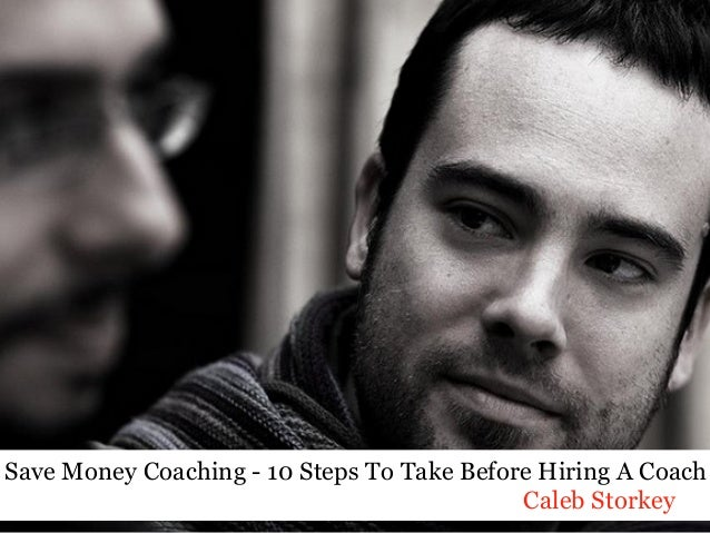 Save Money Coaching - 10 Steps To Take Before Hiring A Coach Caleb Storkey
