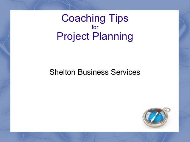 Coaching TipsforProject PlanningShelton Business Services