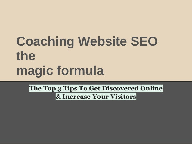 Coaching Website SEOthemagic formulaThe Top 3 Tips To Get Discovered Online& Increase Your Visitors