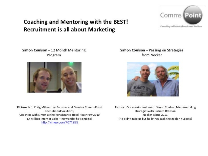 Coaching and Mentoring with the BEST!<br />Recruitment is all about Marketing<br />Simon Coulson – 12 Month Mentoring Prog...