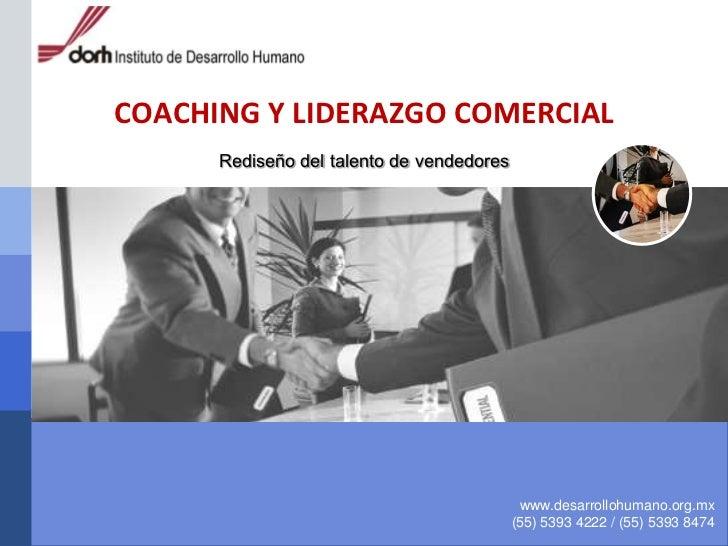 COACHING Y LIDERAZGO COMERCIAL <br />Rediseño del talento de vendedores<br />www.desarrollohumano.org.mx<br />(55) 5393 42...