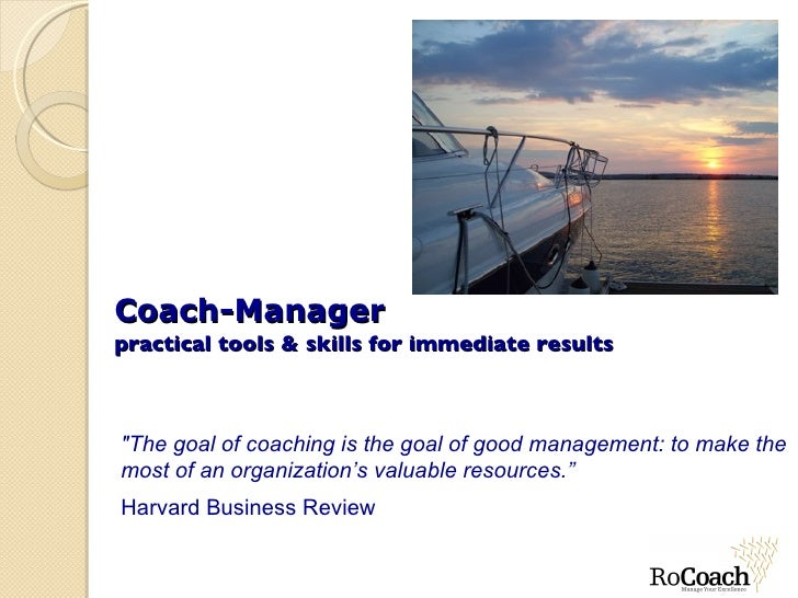 "Coach-Manager practical tools & skills for immediate results ""The goal of coaching is the goal of good management: to..."