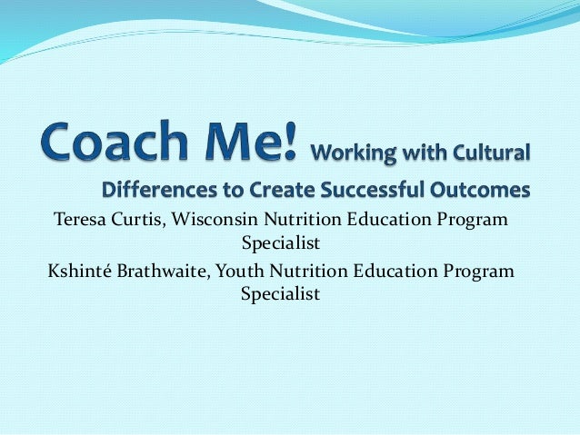 Coach Me! Working with Cultural Differences to Create Successful Outcomes