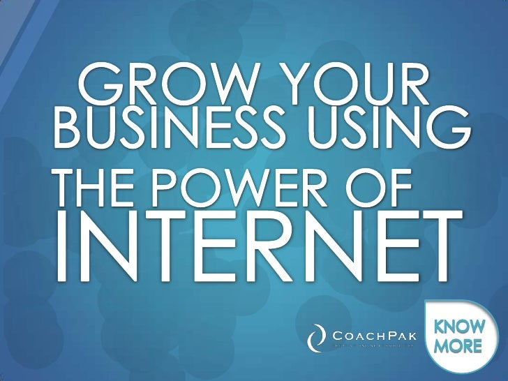 GROW YOUR <br />BUSINESS USING <br />THE POWER OF <br />INTERNET<br />KNOW MORE<br />