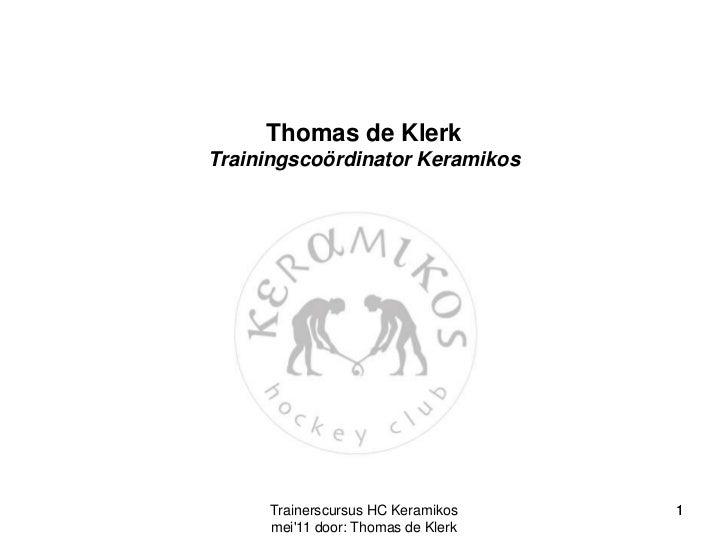 Trainerscursus HC Keramikos mei'11 door: Thomas de Klerk<br />Thomas de KlerkTrainingscoördinator Keramikos<br />1<br />1<...