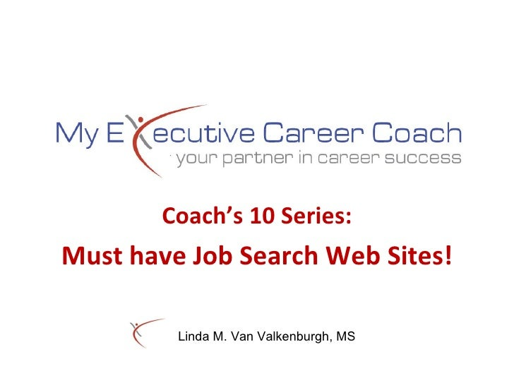 Coach's 10 Series: Must have Job Search Web Sites! My Executive Career Coach 700 Fairfield Avenue, Suite 101 Stamford, CT ...